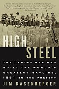 High Steel: The Daring Men Who Built the World's Greatest Skyline, 1881 to the Present