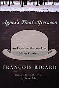 Agness Final Afternoon An Essay Kundera