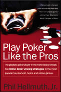 Play Poker Like the Pros The Greatest Poker Player in the World Today Reveals His Million Dollar Winning Strategies to the Most Popular Tournam
