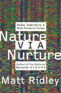Nature Via Nurture Genes Experience & What Makes Us Human