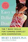 Easy to Love, Difficult to Discipline: The 7 Basic Skills for Turning Conflict Into Cooperation Cover
