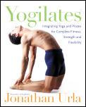 Yogilates Integrating Yoga & Pilates For Complete Fitness Strength & Flexibility