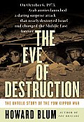 Eve Of Destruction The Untold Story Of the Yom Kippur War