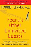 Fear & Other Uninvited Guests Tackling the Anxiety Fear & Shame That Keep Us from Optimal Living & Loving