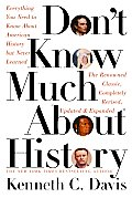 Dont Know Much about History Everything You Need to Know about American History But Never Learned
