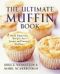 Ultimate Muffin Book More Than 600 Recipes for Sweet & Savory Muffins