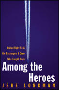 Among the Heroes: The Story of United Flight 93 and the Passengers and Crew Who Fought Back