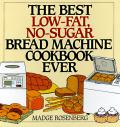 The Best Low-Fat, No-Sugar Bread Machine Cookbook Ever