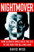 Nightmover How Aldrich Ames Sold the CIA to the KGB for 4.6 Million