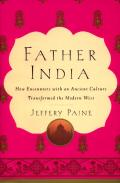 Father India :how encounters with an ancient culture transformed the modern west