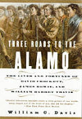 Three roads to the Alamo :the lives and fortunes of David Crockett, James Bowie, and William Barret Travis