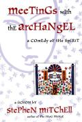 Meetings With The Archangel A Comedy Of