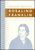 Rosalind Franklin The Dark Lady Of Dna