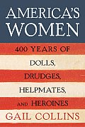 Americas Women Four Hundred Years of Dolls Drudges Helpmates & Heroines