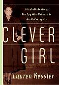 Clever Girl Elizabeth Bentley the Spy Who Ushered in the McCarthy Era