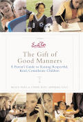 Emily Posts The Gift Of Good Manners A Parents Guide to Raising Respectful Kind Considerate Children