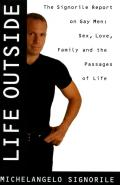 Life outside :the Signorile report on gay men, sex, drugs, muscles, and the passages of life