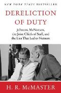 Dereliction Of Duty: Lyndon Johnson, Robert McNamara, The Joint Chiefs Of Staff, & The Lies That Led To... by H R Mcmaster