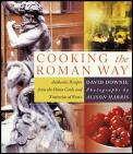 Cooking the Roman Way Authentic Recipes from the Home Cooks & Trattorias of Rome