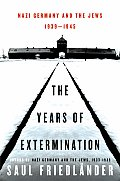 The Years of Extermination: Nazi Germany and the Jews, 1939-1945 Cover