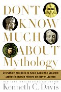 Dont Know Much about Mythology Everything You Need to Know about the Greatest Stories in Human History But Never Learned