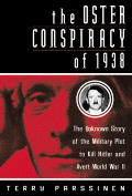 Oster Conspiracy Of 1938 The Unknown Story of the Military Plot to Kill Hitler & Avert World War II