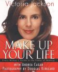 Make Up Your Life: Every Women's Guide to the Power of Makeup