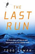 Last Run A True Story Of Rescue & Redemption on the Alaska Seas