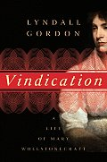 Vindication: A Life of Mary Wollstonecraft