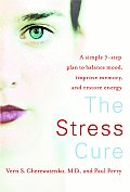 The Stress Cure: A Simple 7-Step Plan to Balance Mood, Improve Memory, and Restore Energy