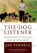 The Dog Listener: A Noted Expert Tells You How to Communicate with Your Dog for Willing Cooperation
