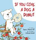 if you give a dog a donut laura joffe numeroff felicia bond laura numeroff hardcover. Black Bedroom Furniture Sets. Home Design Ideas