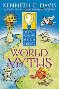 Don't Know Much about World Myths (Don't Know Much About...)