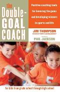 The Double-Goal Coach: Positive Coaching Tools for Honoring the Game and Developing Winners in Sports and Life