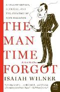 The Man Time Forgot: A Tale of Genius, Betrayal, and the Creation of Time Magazine (P.S.)
