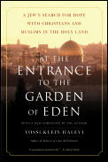 At the Entrance to the Garden of Eden A Jews Search for Hope with Christians & Muslims in the Holy Land