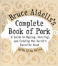 Bruce Aidellss Complete Book of Pork A Guide to Buying Storing & Cooking the Worlds Favorite Meat