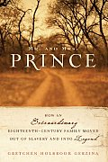 Mr & Mrs Prince How an Extraordinary Eighteenth Century Family Moved Out of Slavery & Into Legend