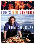 Tom's Big Dinners: Big-Time Home Cooking for Family and Friends Cover