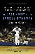 Last Night of the Yankee Dynasty The Game the Team & the Cost of Greatness