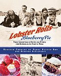 Lobster Rolls & Blueberry Pie Three Generations of Recipes & Stories from Summers on the Coast of Maine
