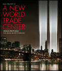 A New World Trade Center: Design Proposals from the World's Foremost Architects