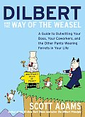 Dilbert and the Way of the Weasel: A Guide to Outwitting Your Boss, Your Coworkers, and the Other Pants-Wearing Ferrets in Your Life