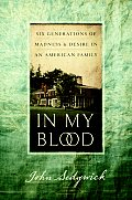 In My Blood Six Generations of Madness & Desire in an American Family