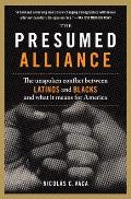 The Presumed Alliance: The Unspoken Conflict Between Latinos and Blacks and What It Means for America