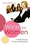 Wine for Women A Guide to Buying Pairing & Sharing Wine