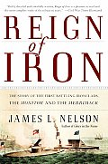 Reign of Iron: the Story of the First Battling Ironclads, the Monitor and the Merrimack (04 Edition)