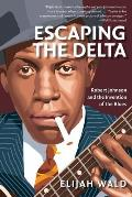 Escaping the Delta : Robert Johnson and the Invention of the Blues (04 Edition)