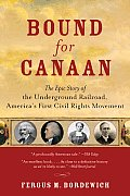 Bound for Canaan: The Epic Story of the Underground Railroad, America's First Civil Rights Movement Cover