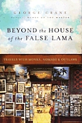Beyond The House Of The False Lama Travels with Monks Nomads & Outlaws